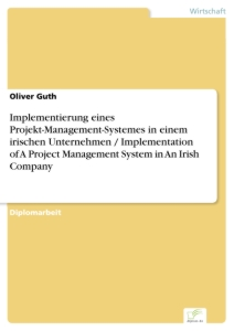 Titel: Implementierung eines Projekt-Management-Systemes in einem irischen Unternehmen / Implementation of A Project Management System in An Irish Company