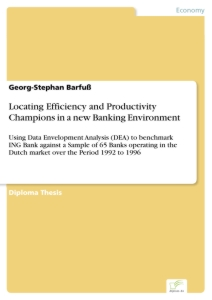 Titel: Locating Efficiency and Productivity Champions in a new Banking Environment