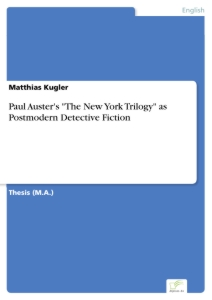 """Titel: Paul Auster's """"The New York Trilogy"""" as Postmodern Detective Fiction"""