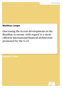 Titel: Discussing the recent developments in the Brazilian economy with regard to a more efficient international financial architecture promoted by the G-22