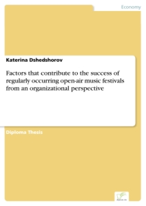 Titel: Factors that contribute to the success of regularly occurring open-air music festivals from an organizational perspective