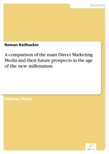 Titel: A comparison of the main Direct Marketing Media and their future prospects in the age of the new millennium
