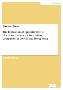 Titel: The Evaluation of opportunities of electronic commerce to retailing companies in the UK and Hong Kong