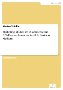 Titel: Marketing Models im eCommerce für B2B-Unternehmen im Small & Business Medium