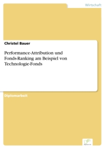 Titel: Performance-Attribution und Fonds-Ranking am Beispiel von Technologie-Fonds