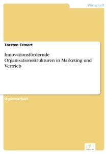 Titel: Innovationsfördernde Organisationsstrukturen in Marketing und Vertrieb