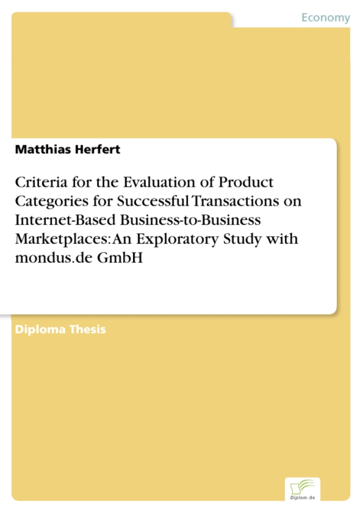 Titel: Criteria for the Evaluation of Product Categories for Successful Transactions on Internet-Based Business-to-Business Marketplaces: An Exploratory Study with mondus.de GmbH