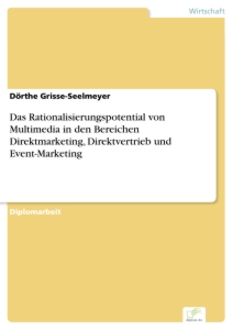 Titel: Das Rationalisierungspotential von Multimedia in den Bereichen Direktmarketing, Direktvertrieb und Event-Marketing