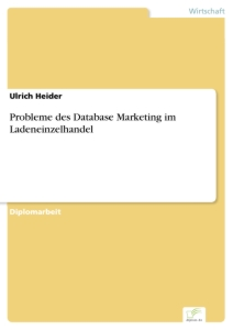 Titel: Probleme des Database Marketing im Ladeneinzelhandel