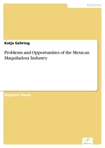 Titel: Problems and Opportunities of the Mexican Maquiladora Industry