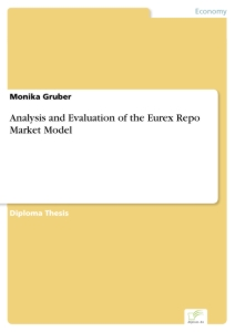 Titel: Analysis and Evaluation of the Eurex Repo Market Model