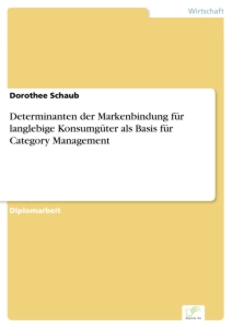 Titel: Determinanten der Markenbindung für langlebige Konsumgüter als Basis für Category Management