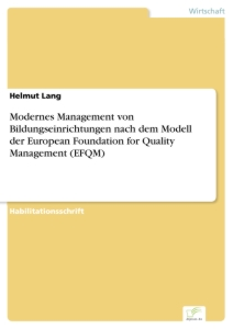 Titel: Modernes Management von Bildungseinrichtungen nach dem Modell der European Foundation for Quality Management (EFQM)