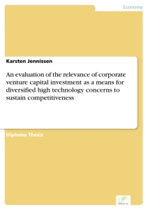Titel: An evaluation of the relevance of corporate venture capital investment as a means for diversified high technology concerns to sustain competitiveness