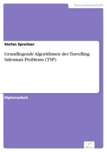 Titel: Grundlegende Algorithmen des Travelling Salesman Problems (TSP)