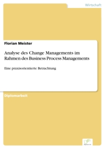 Titel: Analyse des Change Managements im Rahmen des Business Process Managements