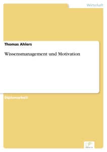 Titel: Wissensmanagement und Motivation