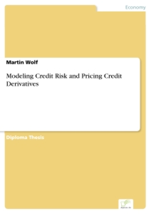Titel: Modeling Credit Risk and Pricing Credit Derivatives