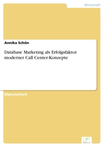 Titel: Database Marketing als Erfolgsfaktor moderner Call Center-Konzepte