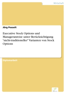 "Titel: Executive Stock Options und Manageranreize unter Berücksichtigung ""nicht-traditioneller"" Varianten von Stock Options"