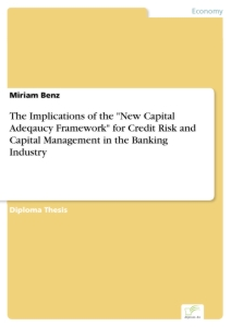 "Titel: The Implications of the ""New Capital Adeqaucy Framework"" for Credit Risk and Capital Management in the Banking Industry"
