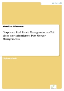 Titel: Corporate Real Estate Management als Teil eines wertorientierten Post-Merger Managements