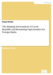 Titel: The Banking Environment of Czech Republic and Remaining Opportunities for Foreign Banks