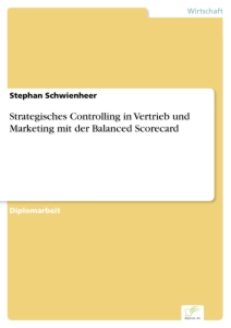 Titel: Strategisches Controlling in Vertrieb und Marketing mit der Balanced Scorecard