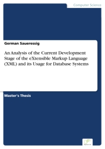 Titel: An Analysis of the Current Development Stage of the eXtensible Markup Language (XML) and its Usage for Database Systems
