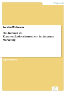 Titel: Das Intranet als Kommunikationsinstrument im internen Marketing
