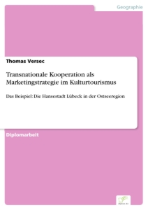 Titel: Transnationale Kooperation als Marketingstrategie im Kulturtourismus
