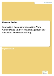 Titel: Innovative Personalorganisation: Vom Outsourcing im Personalmanagement zur virtuellen Personalabteilung