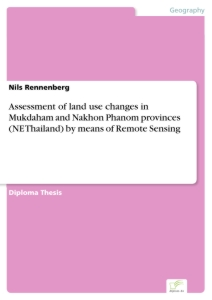 Titel: Assessment of land use changes in Mukdaham and Nakhon Phanom provinces (NE Thailand) by means of Remote Sensing