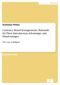 Titel: Currency Board Arrangements. Rationale for Their Introduction, Advantages and Disadvantages