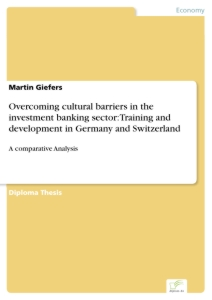 Titel: Overcoming cultural barriers in the investment banking sector: Training and development in Germany and Switzerland