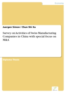 Titel: Survey on Activities of Swiss Manufacturing Companies in China with special focus on M&A