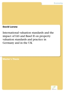 Titel: International valuation standards and the impact of IAS and Basel II on property valuation standards and practice in Germany and in the UK