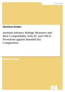 Titel: Austrian Advance Rulings Measures and their Compatibility with EU and OECD Provisions against Harmful Tax Competition