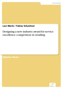 Titel: Designing a new industry award for service excellence competition in retailing