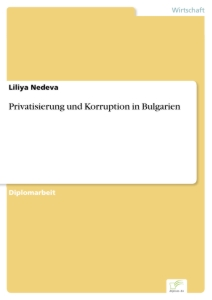 Titel: Privatisierung und Korruption in Bulgarien