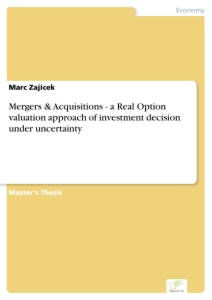 Titel: Mergers & Acquisitions - a Real Option valuation approach of investment decision under uncertainty