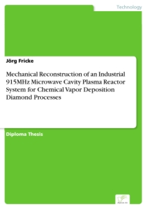 Titel: Mechanical Reconstruction of an Industrial 915MHz Microwave Cavity Plasma Reactor System for Chemical Vapor Deposition Diamond Processes