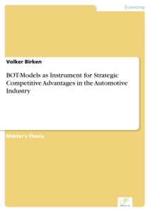 Titel: BOT-Models as Instrument for Strategic Competitive Advantages in the Automotive Industry
