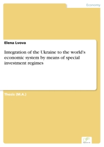 Titel: Integration of the Ukraine to the world's economic system by means of special investment regimes