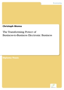 Titel: The Transforming Power of Business-to-Business Electronic Business
