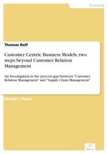 Titel: Customer Centric Business Models, two steps beyond Customer Relation Management