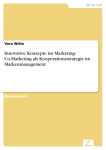 Titel: Innovative Konzepte im Marketing: Co-Marketing als Kooperationsstrategie im Markenmanagement