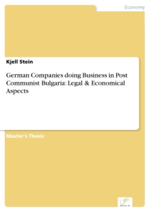 Titel: German Companies doing Business in Post Communist Bulgaria: Legal & Economical Aspects
