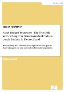 Titel: Asset Backed Securities - Die True Sale Verbriefung von Firmenkundenkrediten durch Banken in Deutschland