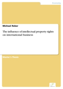 Titel: The influence of intellectual property rights on international business